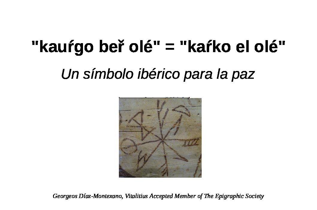 """kauŕgo beř olé"" = ""kaŕko el olé"". Un símbolo ibérico para la paz."
