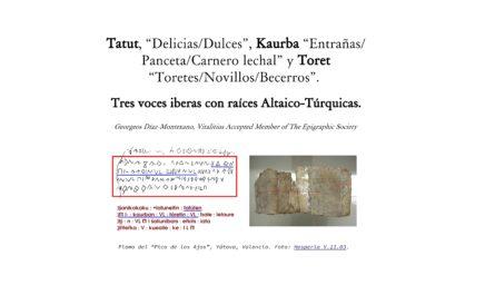 """Tatut, """"Delicias/Dulces"""", Kaurba """"Entrañas/Panceta/Carnero lechal"""" y Toret """"Toretes/Novillos/Becerros"""". Tres voces iberas con raíces Altaico-Túrquicas. Georgeos Díaz-Montexano, Vitalitius Accepted Member of The Epigraphic Society Plomo del """"Pico de los Ajos"""", Yátova, Valencia. Foto: Hesperia V.13.03. En un plomo de posibles transacciones comerciales (f.20.3 AI,b),1 hallado en """"Pico de los Ajos, Yátova, Valencia, en el cual se listan ciertos productos seguidos de una cantidad de los mismos y/o posibles valores o precios, hallamos tres claros productos: tatúten, kaurban y tóretin,2 tras los cuales aparece una respectiva cantidad numérica expresada con numerales simbólicos. Tras kaurban hallamos un punto de separación y dos cifras numéricas simbólicas muy similares a las latinas VL, pero que el paleohispanista José Vicente Montes interpreta como formas sin relación con las latinas, y en este caso equivaldrían a la cantidad de 30.3 En este caso queda claro que el valor numérico se está indicando con tales"""