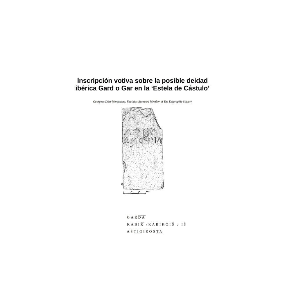 Inscripción votiva sobre la posible deidad ibérica Gard o Gar en la 'Estela de Cástulo' Georgeos Díaz-Montexano, Vitalitius Accepted Member of The Epigraphic Society